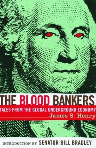 The Blood Bankers by James S. Henry