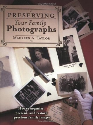 Preserving Your Family Photographs by Maureen A. Taylor