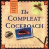 The Compleat Cockroach: A Comprehensive Guide to the Most Despised (And Least Understood) Creature on Earth