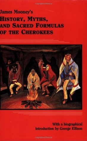 History, Myths, and Sacred Formulas of the Cherokees by James Mooney