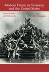 Modern Dance in Germany and the United States: Crosscurrents and Influences (Choreography and Dance Studies Series)