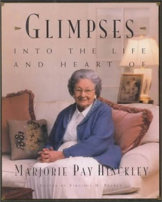 Glimpses into the Life and Heart of Marjorie Pay Hinckley by Virginia H. Pearce