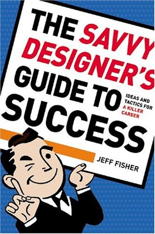 The Savvy Designer's Guide to Success by Jeff Fisher