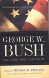 George W. Bush on God and Country: The President Speaks Out About Faith, Principle, and Patriotism