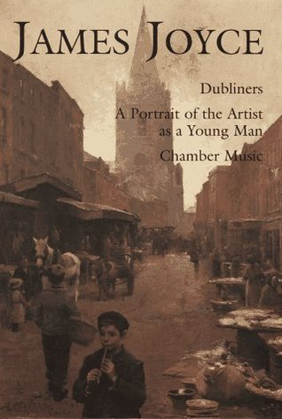Dubliners/A Portrait of the Artist As a Young Man/Chamber Music by James Joyce
