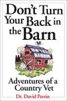 Don't Turn Your Back In The Barn: Adventures of a Country Vet