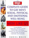 Men Like Us : The GMHC Complete Guide to Gay Men's Sexual, Physical, and Emotional Well-Being