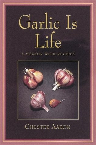 Garlic Is Life by Chester Aaron