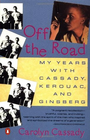 Off the Road: My Years with Cassady, Kerouac, and Ginsberg
