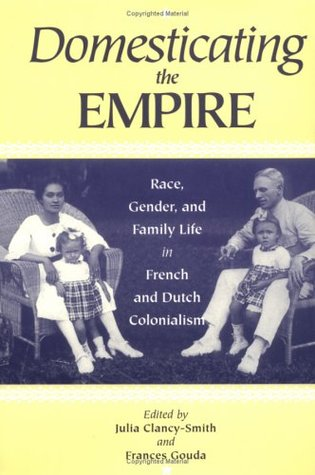 Domesticating the Empire by Julia A. Clancy-Smith