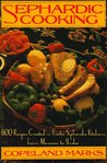 Sephardic Cooking: 600 Recipes Created in Exotic Sephardic Kitchens from Morocco to India