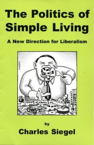 The Politics Of Simple Living by Charles Siegel