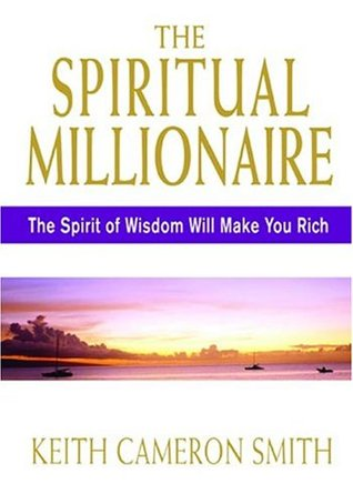 The Spiritual Millionaire: The Spirit Of Wisdom Will Make You Rich