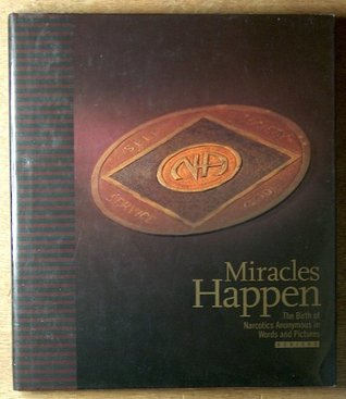 Miracles happen: The birth of Narcotics Anonymous in words and pictures