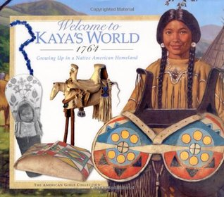 Welcome to Kaya's World, 1764: Growing Up in a Native American Homeland (American Girl)