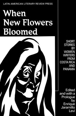 When New Flowers Bloomed: Short Stories by Women Writers from Costa Rica and Panama