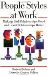 People Styles at Work: Making Bad Relationships Good & Good Relationships Better
