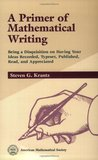 A Primer of Mathematical Writing: Being a Disquisition on Having Your Ideas Recorded, Typeset, Published, Read and Appreciated