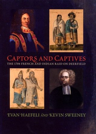 Captors and Captives: The 1704 French and Indian Raid on Deerfield (Native Americans of the Northeast: Culture, History, & the Contemporary)