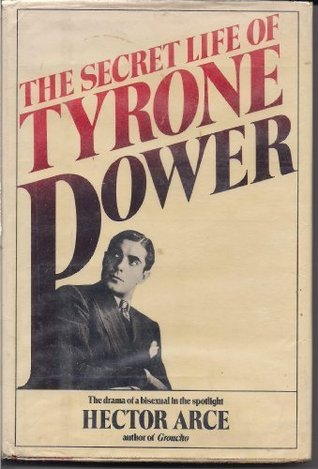 The Secret Life of Tyrone Power by Hector Arce
