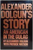 Alexander Dolguns Story: An American in the Gulag