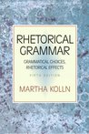 Rhetorical Grammar: Grammatical Choices, Rhetorical Effects