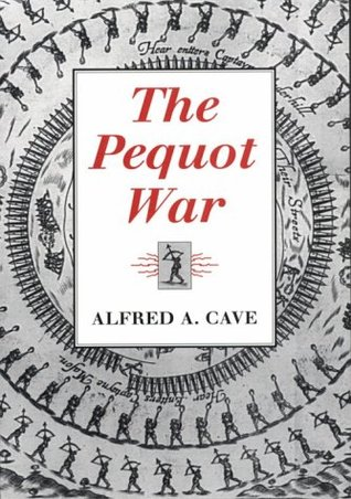 The Pequot War by Alfred A. Cave
