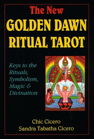 The New Golden Dawn Ritual Tarot: Keys to the Rituals, Symbolism, Magic and Divination