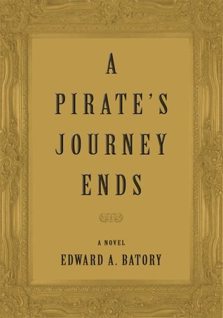 A Pirates Journey Ends  by  Edward Batory