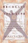 Re-create Your Life : Transforming Yourself and Your World With the Decision Maker Process