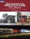 Model Railroading from Prototype to Layout: How to Use Full-Size Railroads for Information and Inspiration