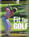 Fit for Golf: How a Personalized Conditioning Routine Can Help You Improve Your Score, Hit the Ball Further, and Enjoy the Game More