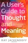 A User's Guide to Thought and Meaning