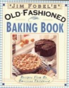 Jim Fobel's Old-Fashioned Baking Book by Jim Fobel