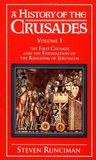 A History of the Crusades, Vol. I: The First Crusade and the Foundations of the Kingdom of Jerusalem