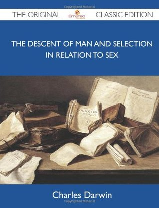 The Descent Of Man And Selection In Relation To Sex - The Original Classic Edition (Original Classic Editions)
