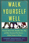 Walk Yourself Well: Eliminate Back, Neck, Shoulder, Knee, Hip, and Other Structural Pain Forever - Without Surgury or Drugs