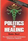 Politics in Healing: Suppression and Manipulation in American Medicine