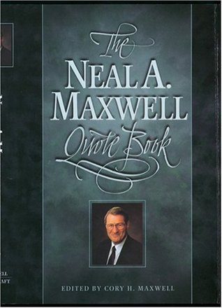 The Neal A. Maxwell Quote Book by Neal A. Maxwell
