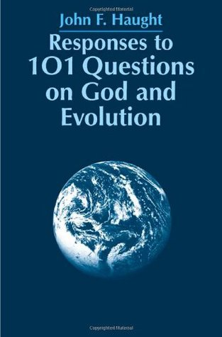 Responses to 101 Questions on God and Evolution by John F. Haught