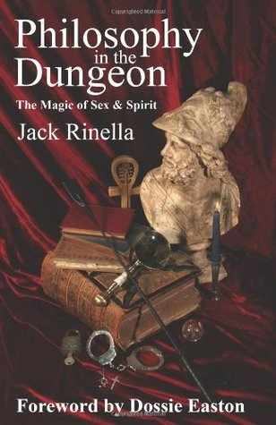 Philosophy In the Dungeon, The Magic of Sex & Spirit by Jack Rinella