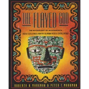 The Flayed God: The Mesoamerican Mythological Tradition: Sacred Texts and Images from Pre-Columbian Mexico and Central America