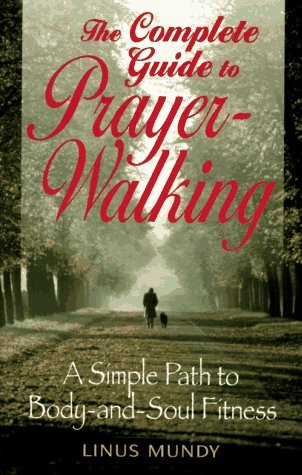 Complete Guide to Prayer Walking by Linus Mundy