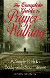 Complete Guide to Prayer Walking: A Simple Path to Body&soul Fitness