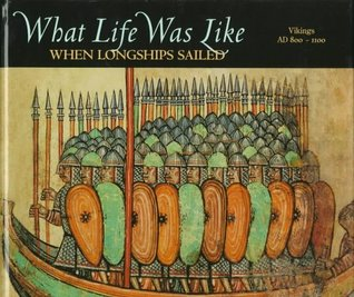 What Life Was Like When Longships Sailed: Vikings, AD 800-1100 (What Life Was Like)