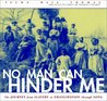 No Man Can Hinder Me: The Journey from Slavery to Emancipation Through Song