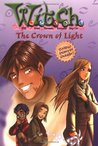 The Crown of Light (W.I.T.C.H. Chapter Books, #11)