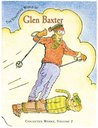 The Unhinged World of Glen Baxter: Collected Works (Collected Works (Pomegranate))