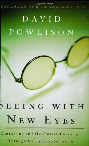 Seeing with New Eyes by David A. Powlison