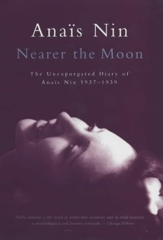 Nearer the Moon: The Unexpurgated Diary of Anais Nin 1937-1939